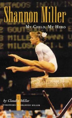 Shannon Miller: My Child, My Hero (Hardcover)