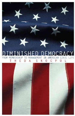 Diminished Democracy: From Membership to Management in American Civic Life (Paperback)