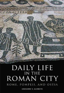 Daily Life in the Roman City: Rome, Pompeii, and Ostia (Paperback)