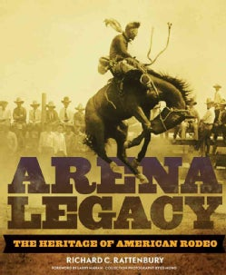 Arena Legacy: The Heritage of American Rodeo (Hardcover)