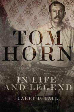 Tom Horn in Life and Legend (Hardcover)