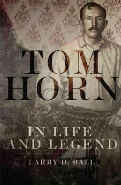 Tom Horn in Life and Legend (Paperback)