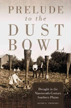 Prelude to the Dust Bowl: Drought in the Nineteenth-Century Southern Plains (Hardcover)