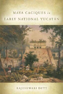 Maya Caciques in Early National Yucatan (Hardcover)