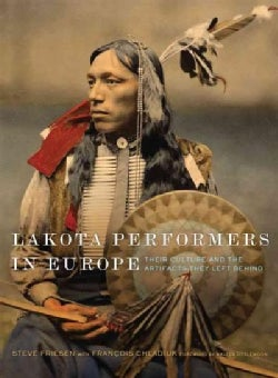 Lakota Performers in Europe: Their Culture and the Artifacts They Left Behind (Hardcover)