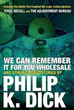 We Can Remember It for You Wholesale and Other Classic Stories (Paperback)