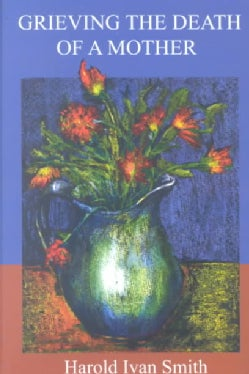 Grieving the Death of a Mother (Paperback)