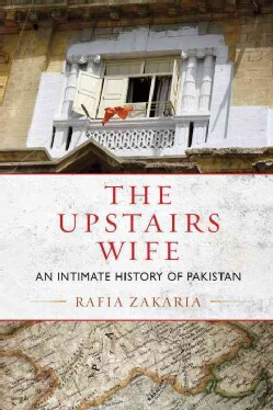 The Upstairs Wife: An Intimate History of Pakistan (Hardcover)