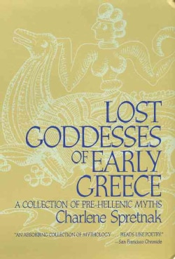 Lost Goddesses of Early Greece: A Collection of Pre-Hellenic Myths With a New Preface (Paperback)