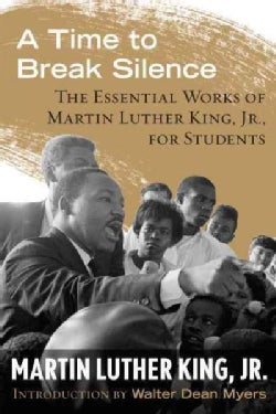 A Time to Break Silence: The Essential Works of Martin Luther King, Jr., for Students (Paperback)