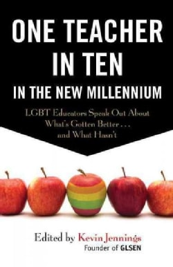 One Teacher in Ten in the New Millennium: Lgbt Educators Speak Out About What's Gotten Better...and What Hasn't (Paperback)