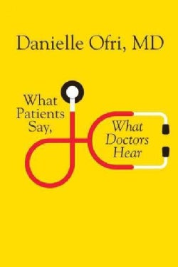 What Patients Say, What Doctors Hear (Hardcover)