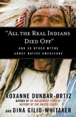 All the Real Indians Died Off: And 20 Other Myths About Native Americans (Paperback)