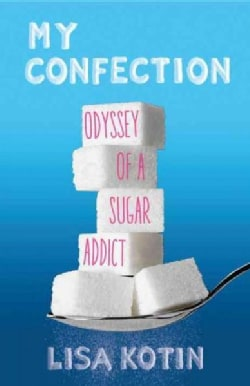 My Confection: Odyssey of a Sugar Addict (Paperback)