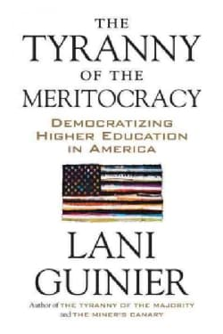The Tyranny of the Meritocracy: Democratizing Higher Education in America (Paperback)