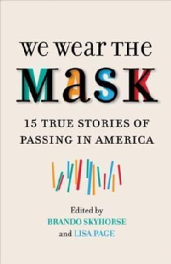 We Wear the Mask: 15 True Stories of Passing in America (Paperback)