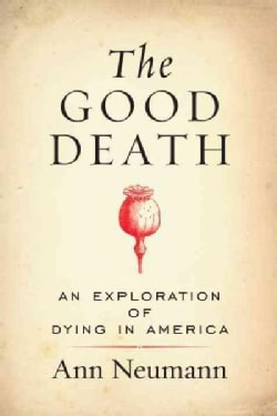 The Good Death: An Exploration of Dying in America (Hardcover)