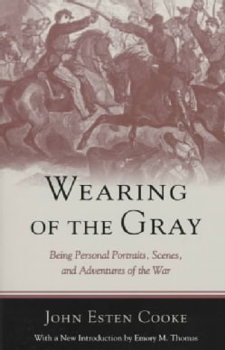 Wearing of the Gray: Being Personal Portraits, Scenes, and Adventures of the War (Paperback)