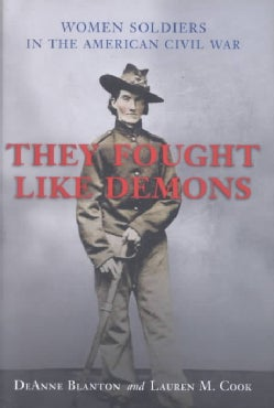 They Fought Like Demons: Women Soldiers in the American Civil War (Hardcover)