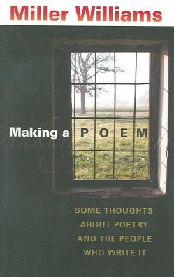 Making a Poem: Some Thoughts About Poetry And the People Who Write It (Paperback)