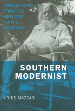 Southern Modernist: Arthur Raper from the New Deal to the Cold War (Hardcover)