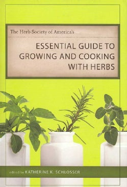 The Herb Society of America's Essential Guide to Growing and Cooking With Herbs (Hardcover)