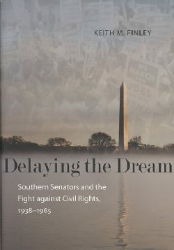 Delaying the Dream: Southern Senators and the Fight Against Civil Rights, 1938-1965 (Hardcover)
