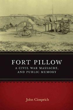 Fort Pillow, a Civil War Massacre, and Public Memory (Paperback)