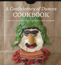 A Confederacy of Dunces Cookbook: Recipes from Ignatius J. Reilly's New Orleans (Hardcover)