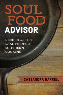 Soul Food Advisor: Recipes and Tips for Authentic Southern Cooking (Hardcover)