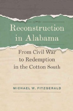 Reconstruction in Alabama: From Civil War to Redemption in the Cotton South (Hardcover)
