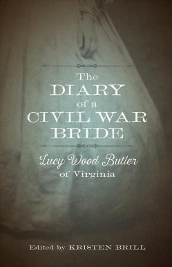 The Diary of a Civil War Bride: Lucy Wood Butler of Virginia (Hardcover)