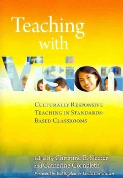 Teaching With Vision: Culturally Responsive Teaching in Standards-Based Classrooms (Paperback)