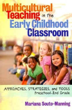 Multicultural Teaching in the Early Childhood Classroom: Approaches, Strategies, and Tools, Preschool-2nd Grade (Paperback)