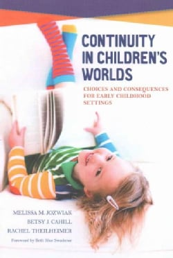 Continuity in Children's Worlds: Choices and Consequences for Early Childhood Settings (Paperback)