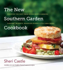 The New Southern Garden Cookbook: Enjoying the Best from Homegrown Gardens, Farmers' Markets, Roadside Stands, & ... (Hardcover)