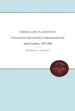 Prison and Plantation: Crime, Justice, and Authority in Massachusetts and South Carolina, 1767-1878 (Paperback)