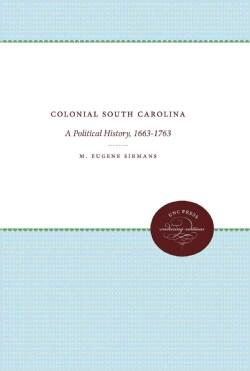 Colonial South Carolina: A Political History, 1663-1763 (Paperback)