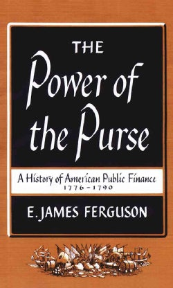 The Power of the Purse: A History of American Public Finance, 1776-1790 (Paperback)