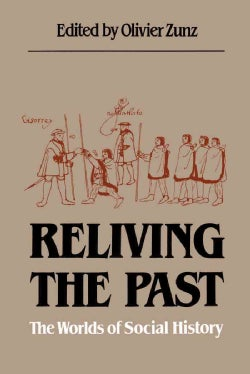 Reliving The Past: The Worlds Of Social History (Paperback)