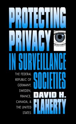 Protecting Privacy in Surveillance Societies: The Federal Republic of Germany, Sweden, France, Canada and the Uni... (Paperback)