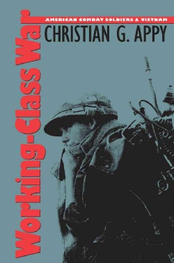 Working-Class War: American Combat Soldiers and Vietnam (Paperback)