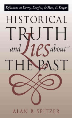 Historical Truth and Lies About the Past: Reflections on Dewey, Dreyfus, De Man, and Reagan (Paperback)