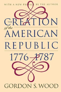 The Creation of the American Republic 1776-1787 (Paperback)