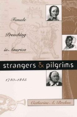 Strangers and Pilgrims: Female Preaching in America, 1740-1845 (Paperback)