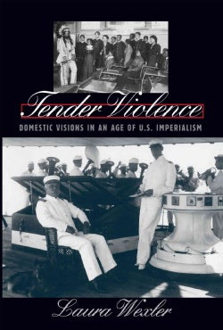 Tender Violence: Domestic Visions in an Age of U.S. Imperialism (Paperback)