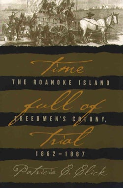 Time Full of Trial: The Roanoke Island Freedmen's Colony, 1862-1867 (Paperback)