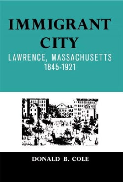 Immigrant City: Lawrence, Massachusetts, 1845-1921 (Paperback)