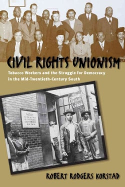 Civil Rights Unionism: Tobacco Workers & the Struggle for Democracy in the Mid-Twentieth-Century South (Paperback)