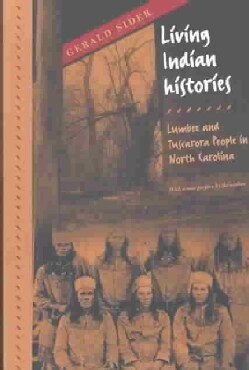 Living Indian Histories: The Lumbee and Tuscarora People in North Carolina (Paperback)